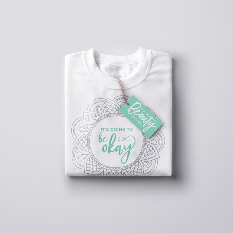 """Apparel Design for I Choose Beauty, """"It's Going to Be Okay"""""""